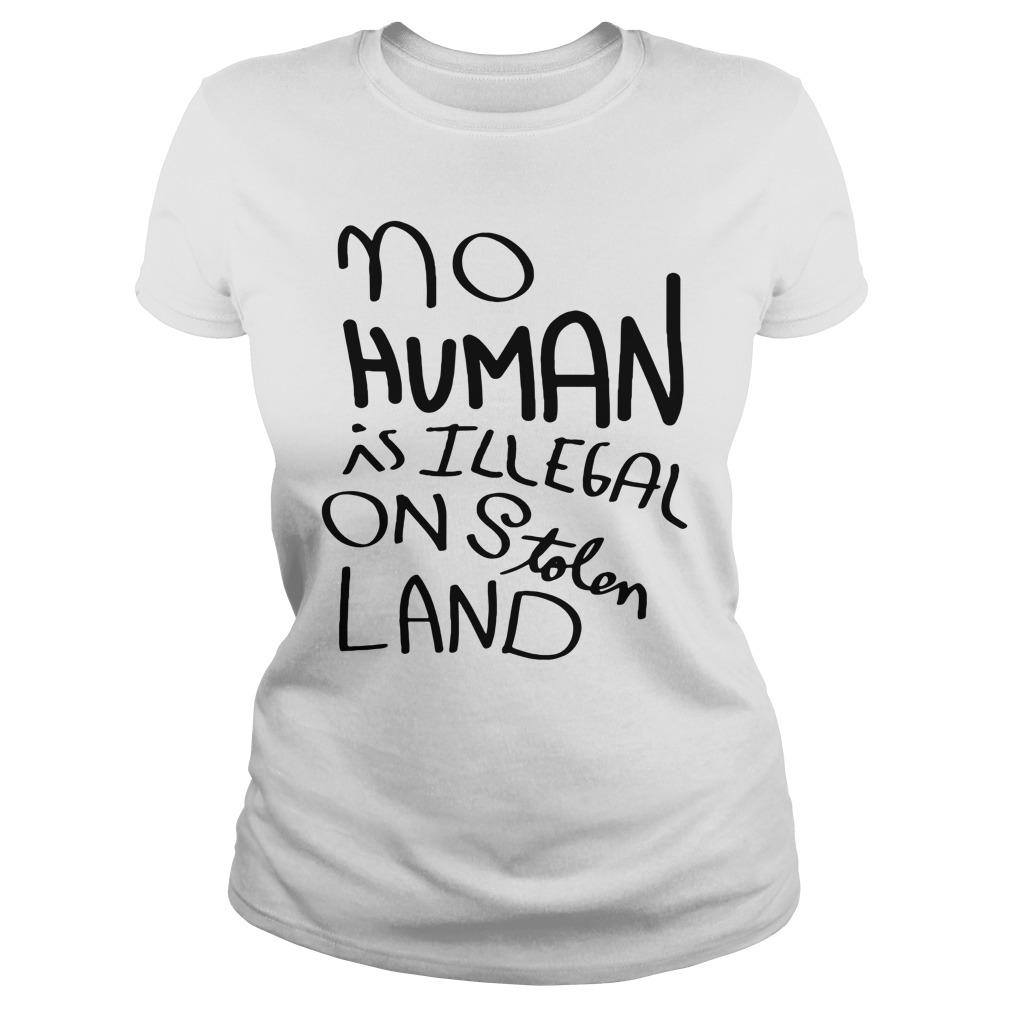No Human Is Illegal On Stolen LandShirt
