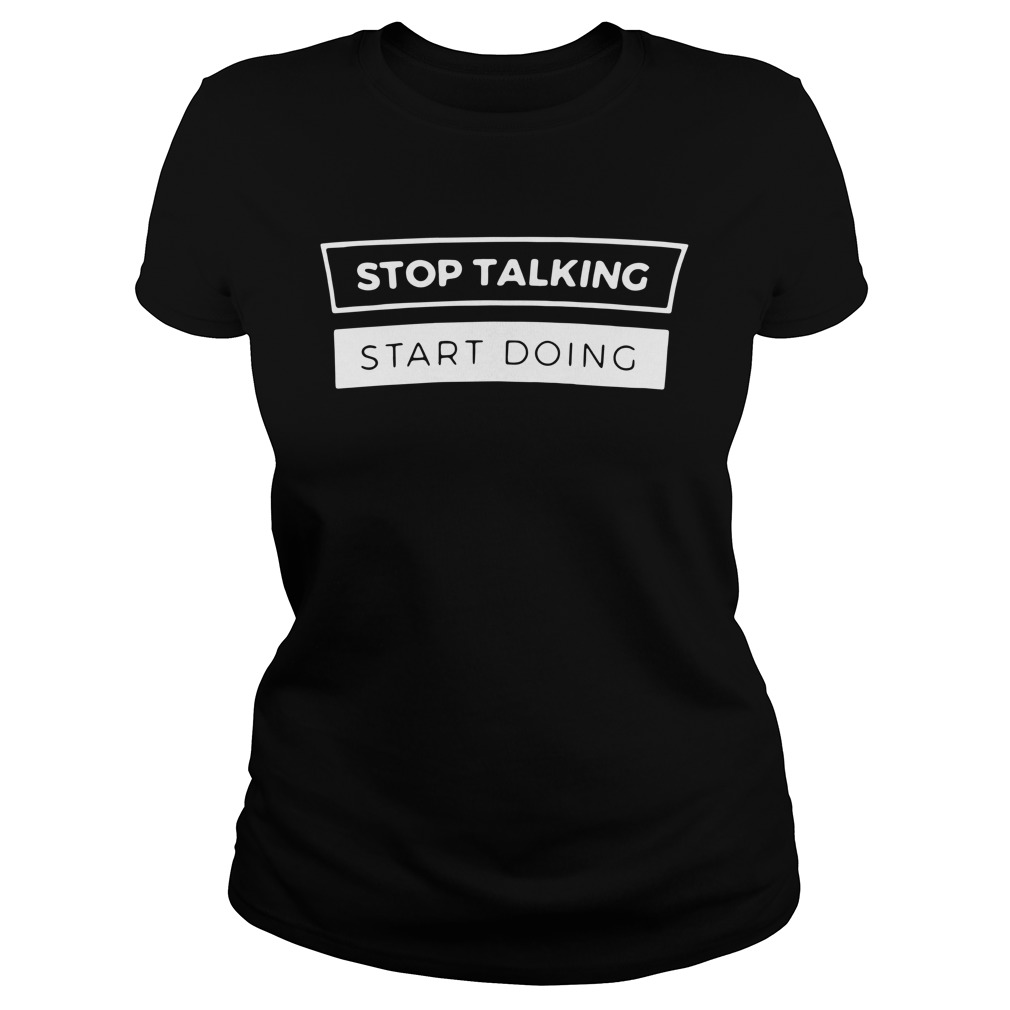 Stop Talking Start Doing Shirt
