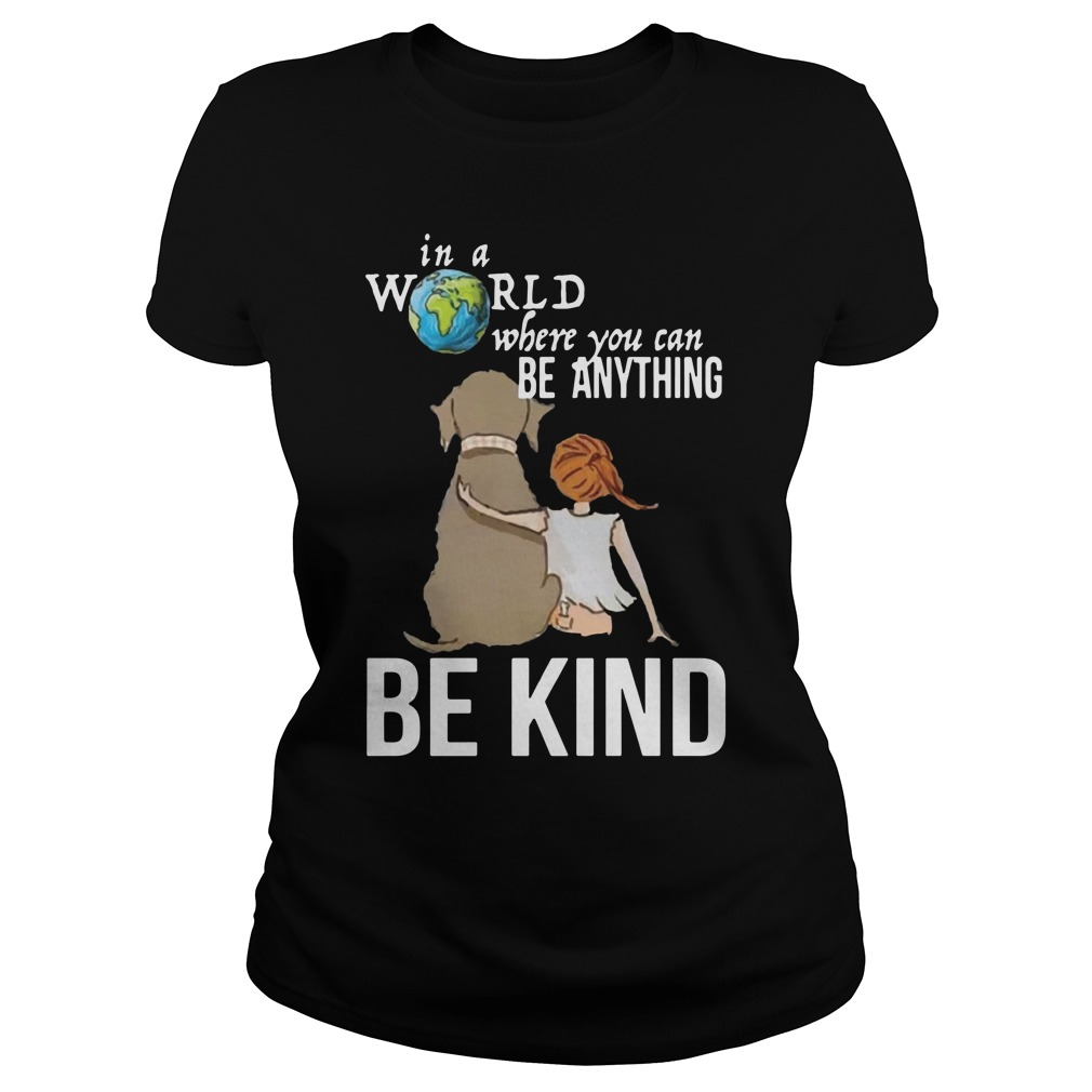 The Earth In A World Where You Can Be Anything Be Kind Shirt
