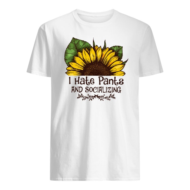 I HATE PANTS AND AND SOCIALIZING SUNFLOWER SHIRT