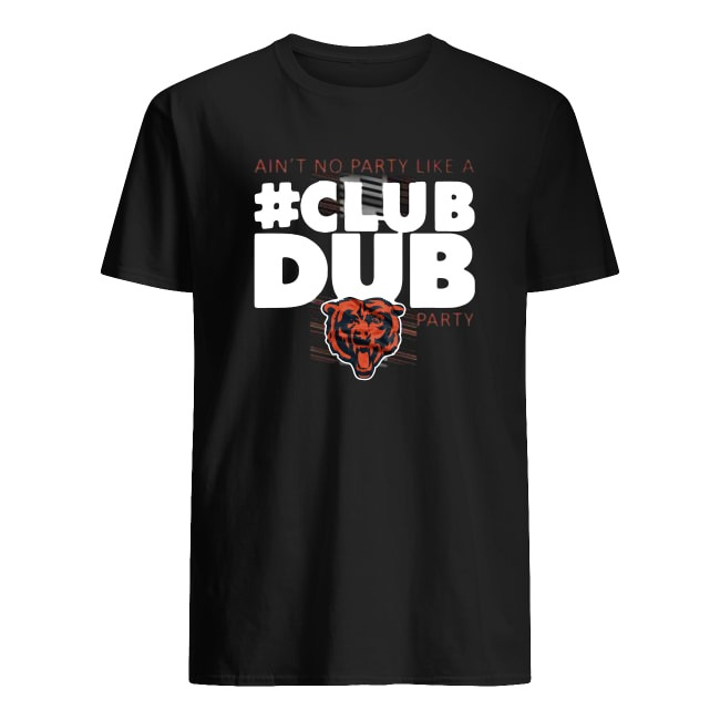 OFFICIAL CHICAGO BEARS AIN'T NO PARTY LIKE A CLUB DUB PARTY T SHIRT