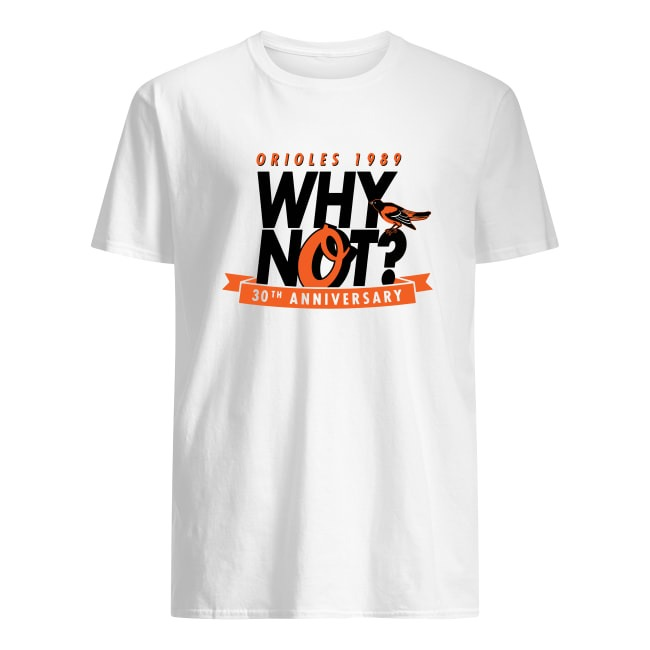 ORIOLIES 1989 WHY NOT 30TH ANNIVERSARY SHIRT