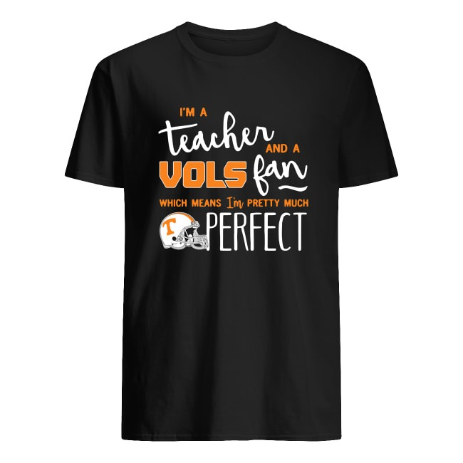 PERFECT I'M A TEACHER TENNESSEE VOLUNTEERS FAN WHICH MEAN I'M PRETTY SHIRT