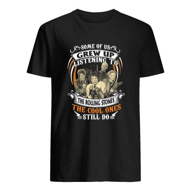 SOME OF US GREW UP LISTENING TO THE ROLLING STONES THE COOL ONES STILL DO SHIRT