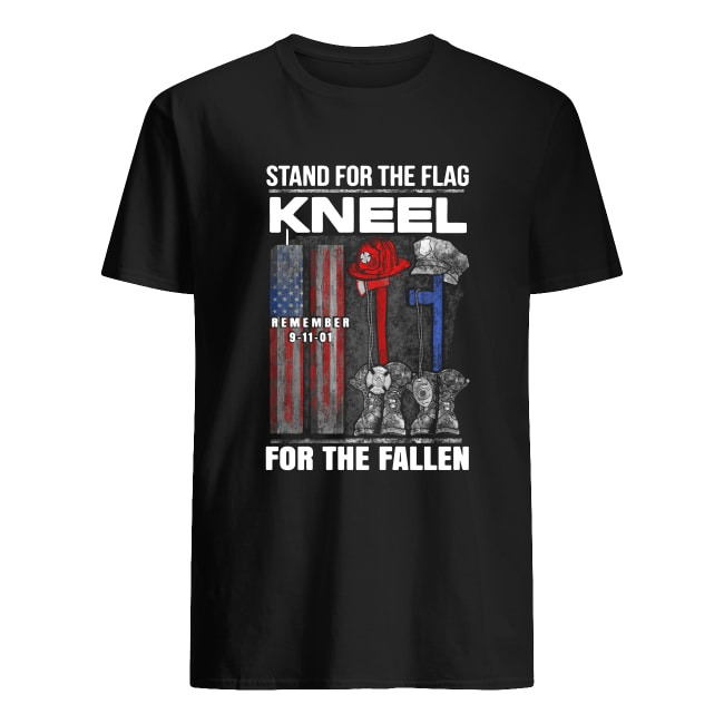 STAND FOR THE FLAG KNEEL REMEMBER 9-11-01 FOR THE FALLEN VETERAN SHIRT