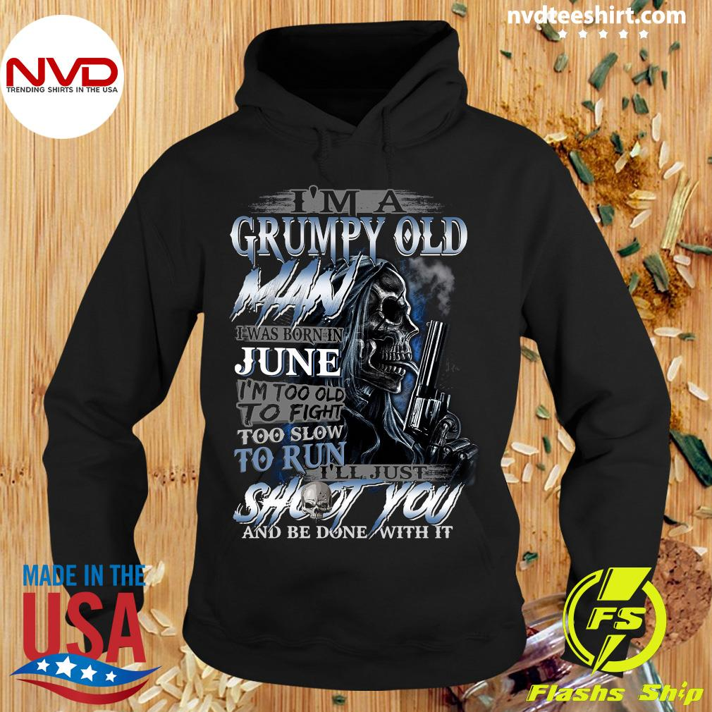 I'm A Grumpy Old Man I Was Born In June I'm Too Old To Fight Too Slow To RunShirt