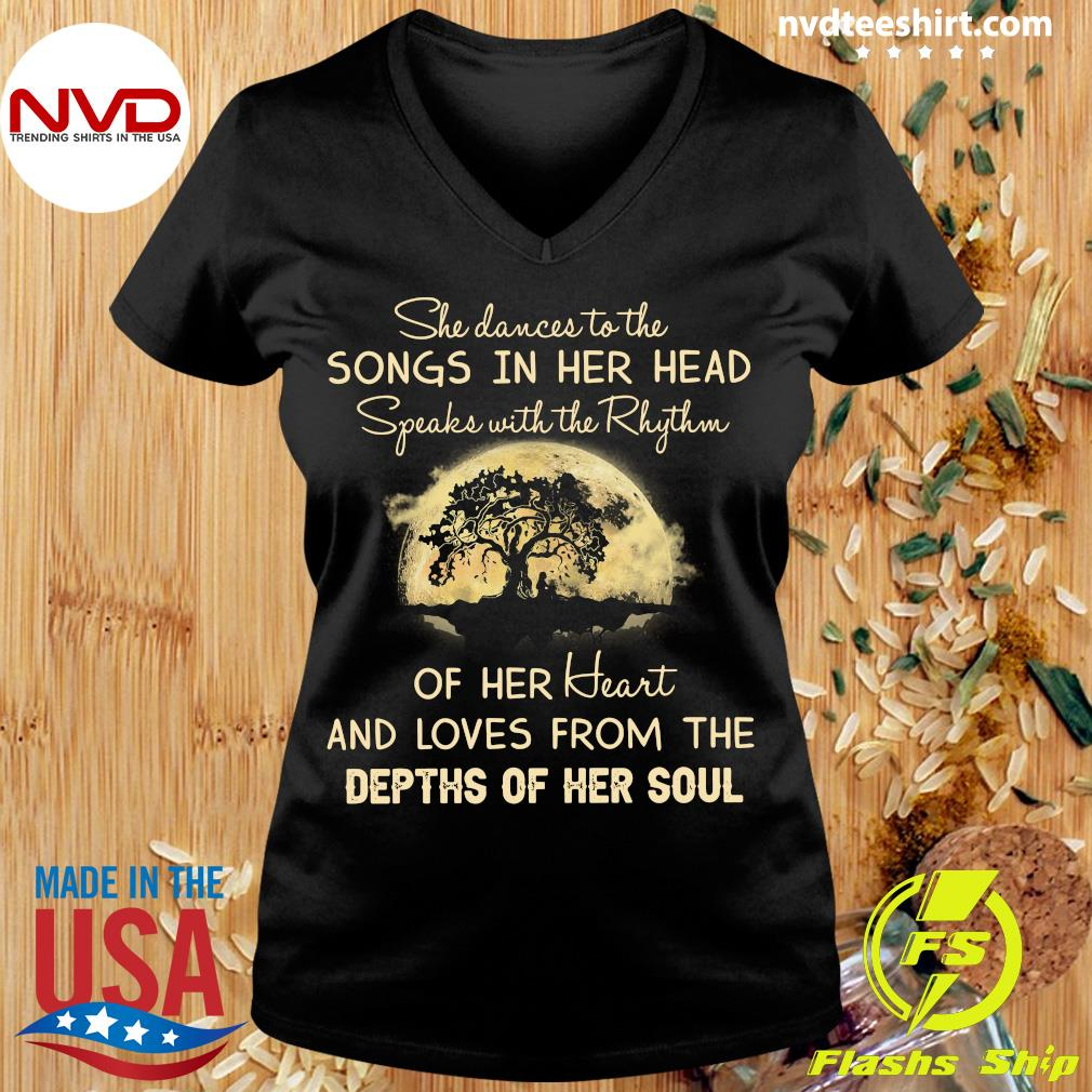She Dances To The Songs In Her Head Speaks With The Rhythm Of Her Heart And Loves From The Depths Of Her SoulShirt