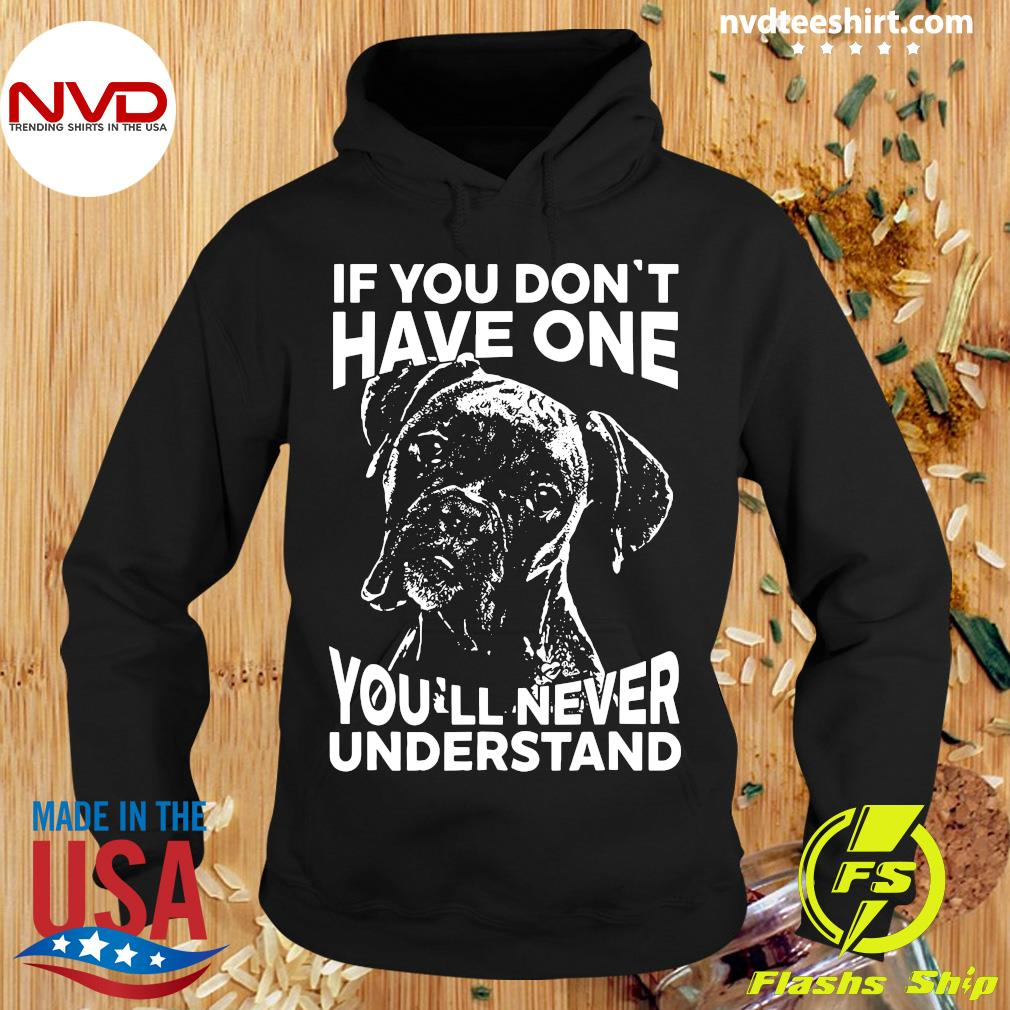 Dog If You Don't Have One You'll Never Understand Shirt