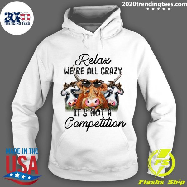 Funny Relax We're All Crazy It's Not A Competition Shirt