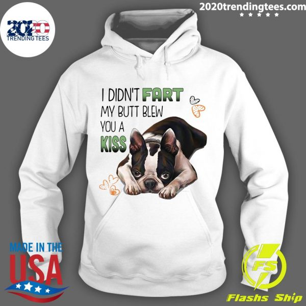 I Didn't Fart My Butt Blew You A Kiss Boston Terrier Dog Shirt