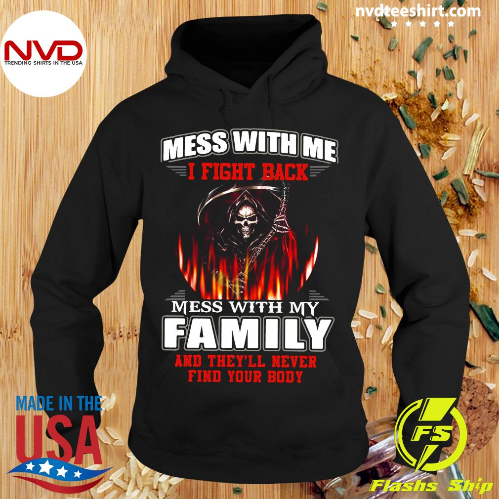 Mess With Me I Fight Back Mess With My Family And They'll Never Find Your Body Shirt