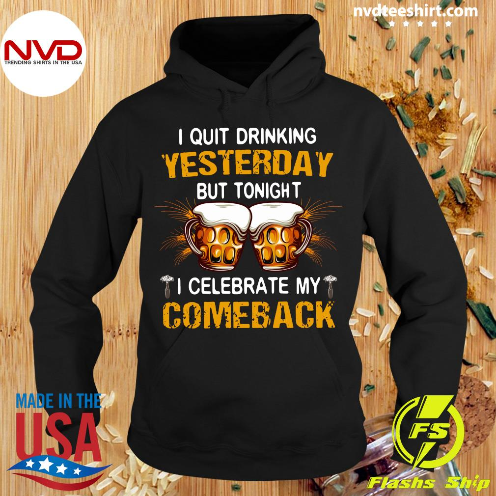 Official I Quit Drinking Yesterday But Tonight I Celebrate My ComebackShirt