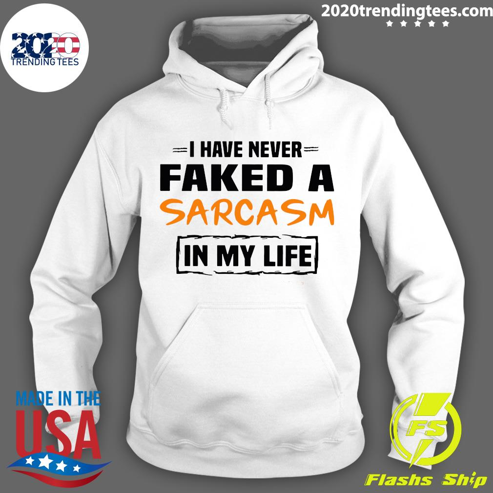 I Have Never Faked A Sarcasm In My LifeShirt
