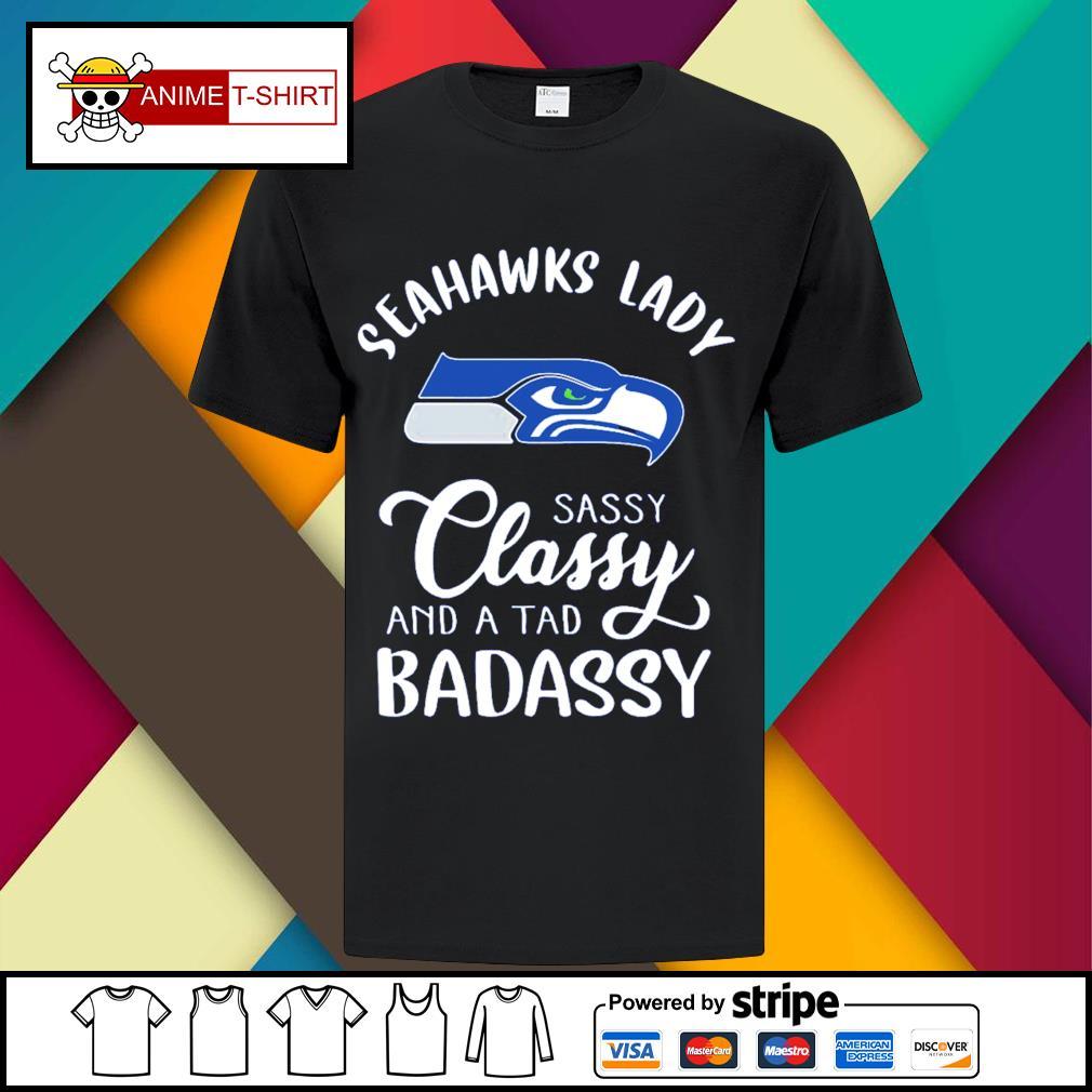 Seahawks lady sassy classy and a tad bad assy shirt